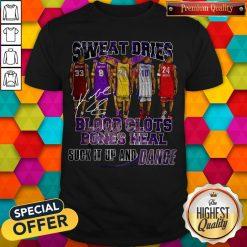Sweat Dries Blood Clots Bones Heal Suck It Up And Dance Signature T-Shirt