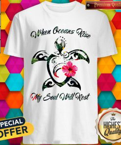 Turtle Hawaii When Oceans Rise My Soul Will Rest Shirt