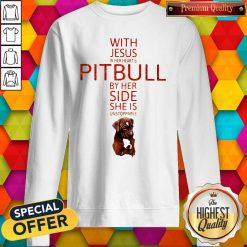 With Jesus In Her Heart And Pitbull By Her Side She Is Unstoppable Sweatshirt