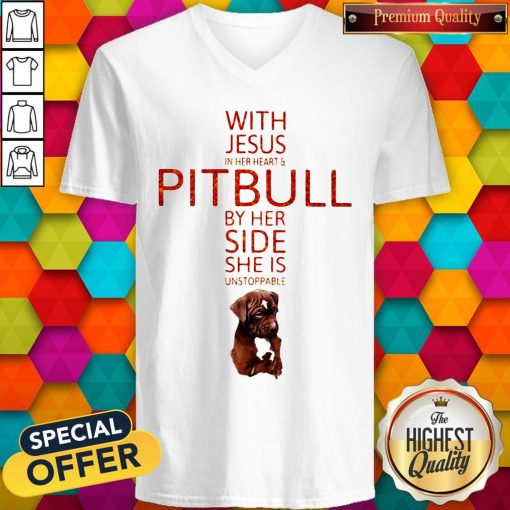 With Jesus In Her Heart And Pitbull By Her Side She Is Unstoppable V-neck