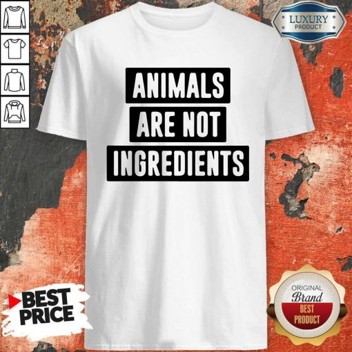 Animals Are Not Ingredients Shirt