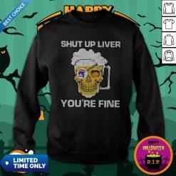Donald Trump Skull Beer Shut Up Liver You're Fine Sweatshirt