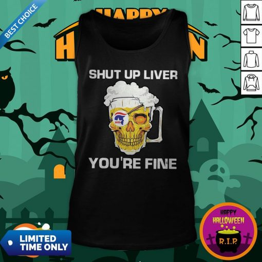 Donald Trump Skull Beer Shut Up Liver You're Fine Tank Top