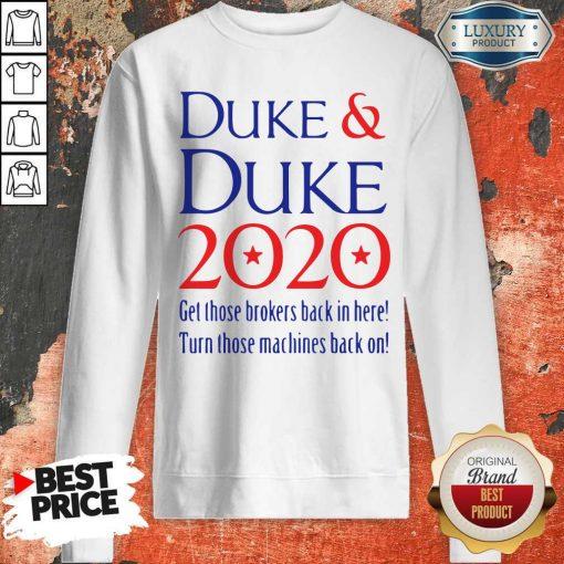 Duke And Duke 2020 Get Those Brolers Back IDuke And Duke 2020 Get Those Brolers Back In Here Sweatshirtn Here Sweatshirt