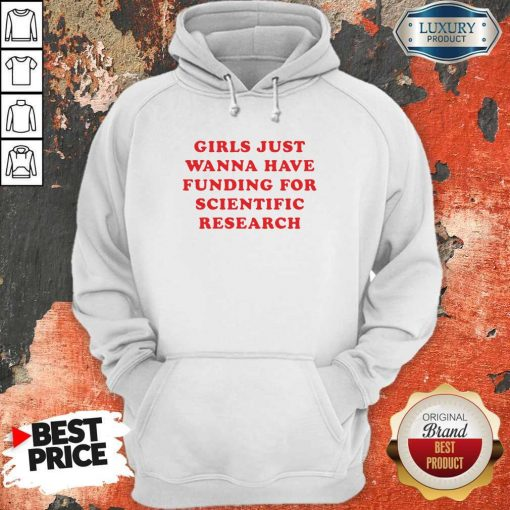 Girls Just Wanna Have Funding For ScientiGirls Just Wanna Have Funding For Scientific Research Hoodiefic Research Hoodie