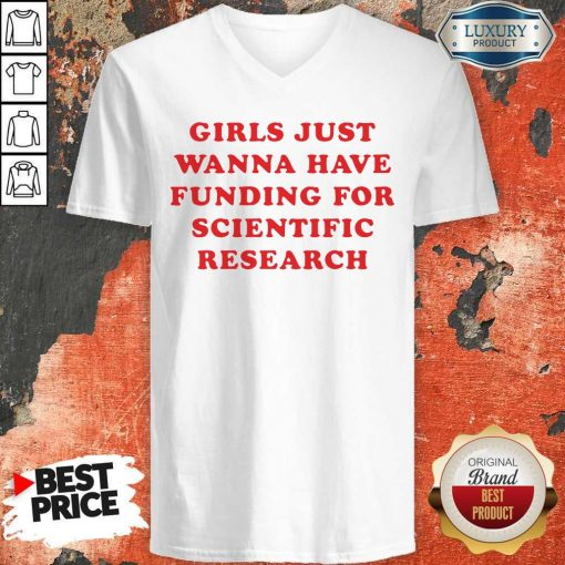 Girls Just Wanna Have Funding For Scientific Research V-neck