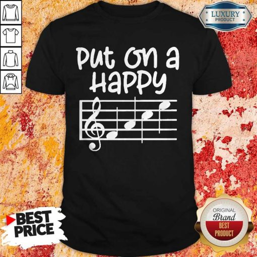 Good Put On A Happy Face Music Shirt