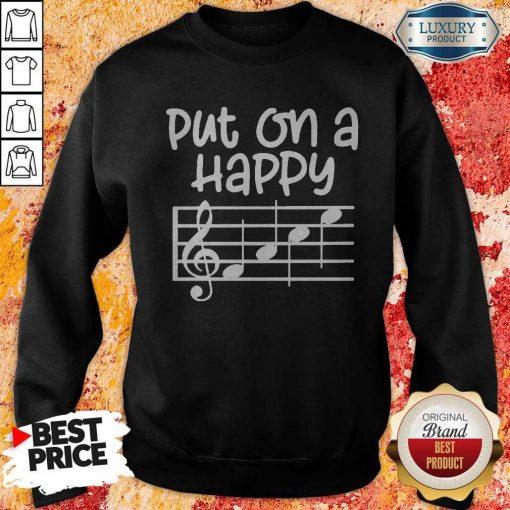 Good Put On A Happy Face Music Sweatshirt