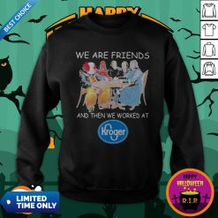 Halloween Horror Characters We Are Friends Worked At Kroger ShirtHalloween Horror Characters We Are Friends Worked At Kroger Sweatshirt