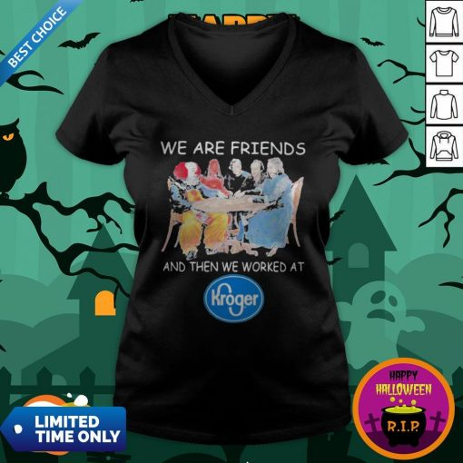 Halloween Horror Characters We Are Friends Worked At Kroger ShirtHalloween Horror Characters We Are Friends Worked At Kroger V-neck