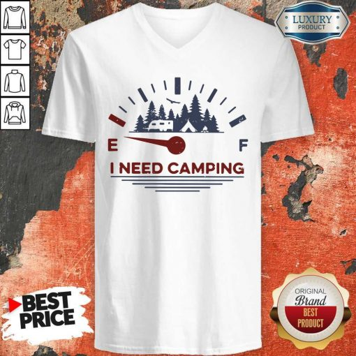 Hot I Need Camping Fuel V-neck