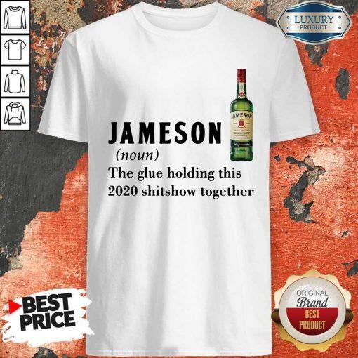 Hot Jameson Noun The Glue Holding ThisTogether Shirt