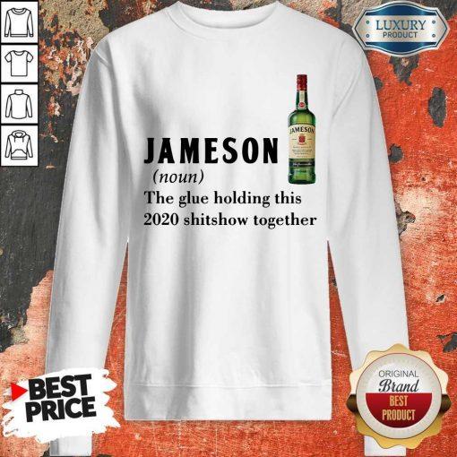 Hot Jameson Noun The Glue Holding ThisTogether Sweatshirt