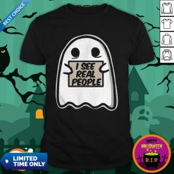I See Real People Funny Halloween Ghost ShirtI See Real People Funny Halloween Ghost Shirt