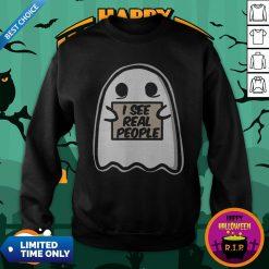 I See Real People Funny Halloween Ghost Sweatshirt