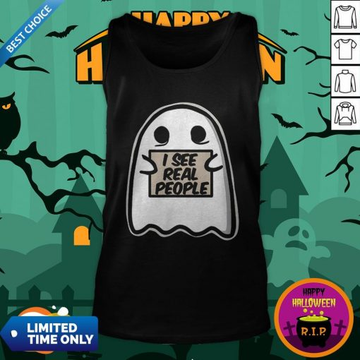 I See Real People Funny Halloween Ghost Tank Top