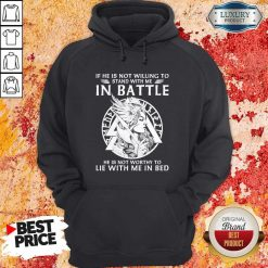 If He Is Not Willing To Stand With Me In To Lie With Me In Bed Hoodie