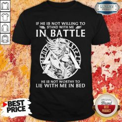 If He Is Not Willing To Stand With Me In To Lie With Me In Bed Shirt