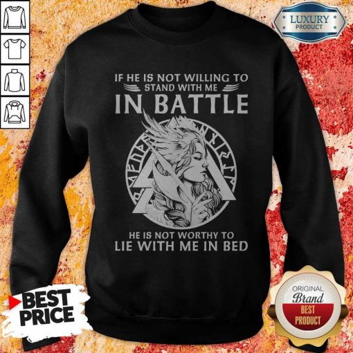 If He Is Not Willing To Stand With Me In To Lie With Me In Bed Sweatshirt