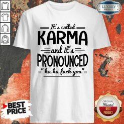 It's Called Karma And It's Pronounced Ha Ha Fuck You Shirt