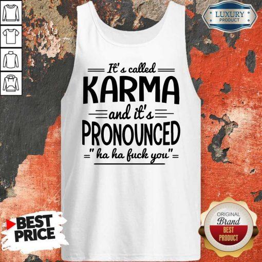 It's Called Karma And It's Pronounced Ha Ha Fuck You Tank Top