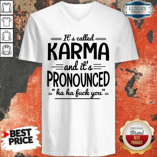 It's Called Karma And It's Pronounced Ha Ha Fuck You V-neck