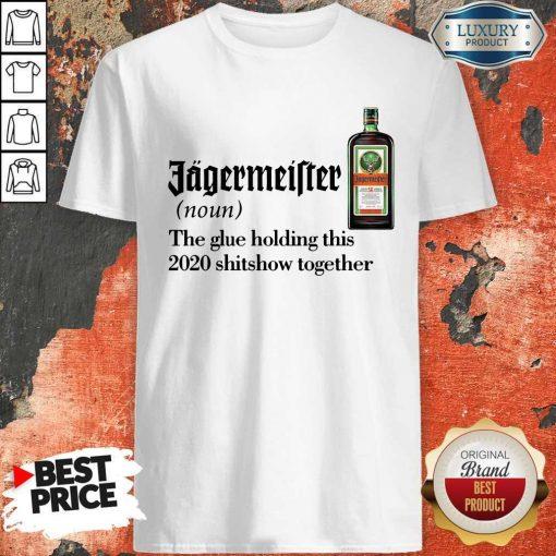 Jagermeister Noun The Glue Holding This TogJagermeister Noun The Glue Holding This Together Shirtether Shirt