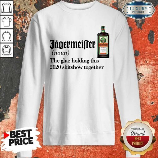 Jagermeister Noun The Glue Holding This Together Sweatshirt