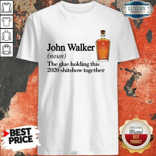 John Walker Noun The Glue Holding This 2020 Shitshow Together Shirt