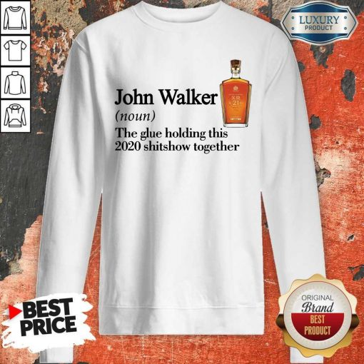 John Walker Noun The Glue Holding This 2020John Walker Noun The Glue Holding This 2020 Shitshow Together Sweatshirt Shitshow Together Sweatshirt