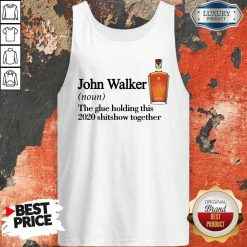 John Walker Noun The Glue Holding This 2020 Shitshow Together Tank Top