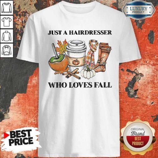 Just A Hairdresser Who Loves Fail Shirt