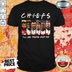 Kansas City Chiefs I'll Be There For You ShKansas City Chiefs I'll Be There For You Shirtirt
