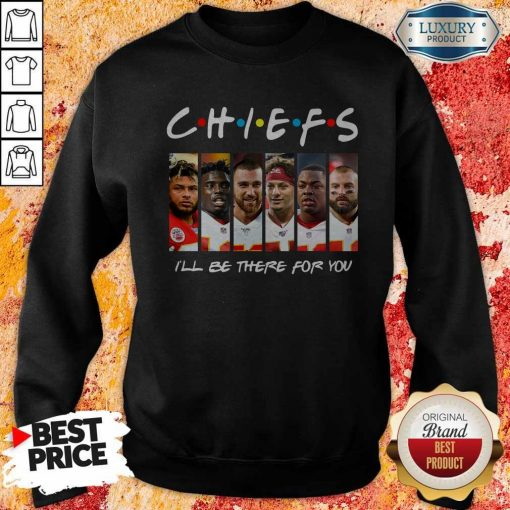 Kansas City Chiefs I'll Be There For You Sweatshirt