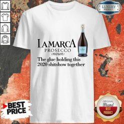 Lamarca Prosecco Noun The Glue Holding Together Shirt