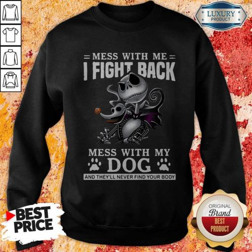 Mess With Me I Fight Back Mess With My Dog And They'll Never Find Your Body Hoodie
