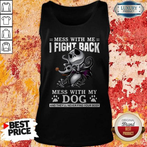 Mess With Me I Fight Back Mess With My Dog And They'll Never Find Your Body Tank Top