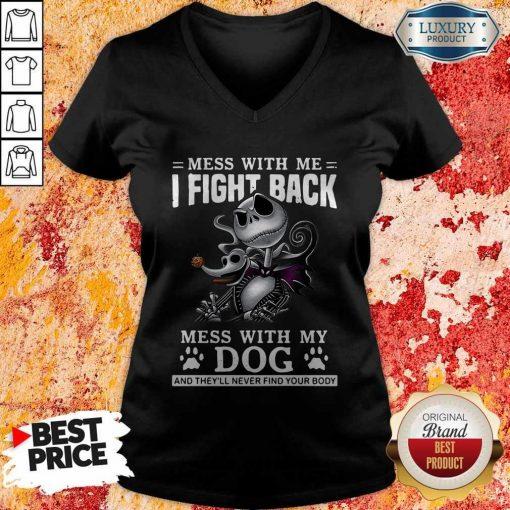 Mess With Me I Fight Back Mess With My Dog Mess With Me I Fight Back Mess With My Dog And They'll Never Find Your Body V-neckAnd They'll Never Find Your Body V-neck