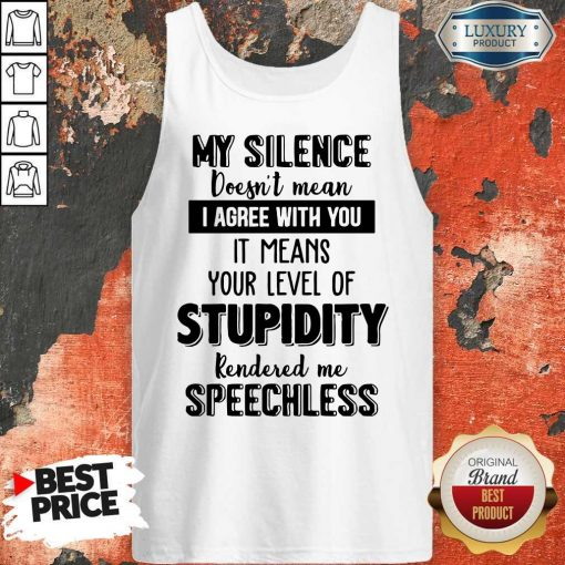 My Silence Your Level Of Stupidity Rendered Me Speechless Tank TopMy Silence Your Level Of Stupidity Rendered Me Speechless Tank Top