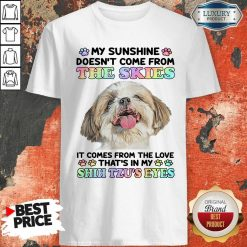 My Sunshine Doesn't Come From The Skies It Comes From The Shirt