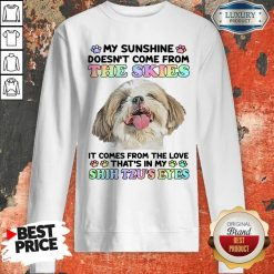 My Sunshine Doesn't Come From The Skies It Comes From The Sweatshirt