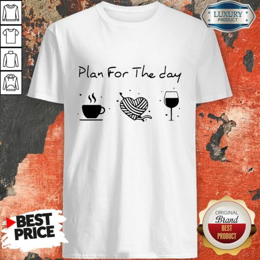Plan For The Day Coffee Heart Knitting Wine ShirtPlan For The Day Coffee Heart Knitting Wine Shirt