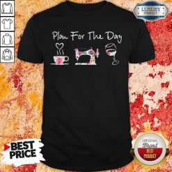 Plan For The Day Coffee Quilt Sew Wine Flowers ShirtPlan For The Day Coffee Quilt Sew Wine Flowers Shirt