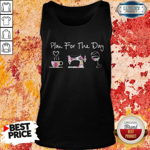 Plan For The Day Coffee Quilt Sew Wine Flowers Tank Top