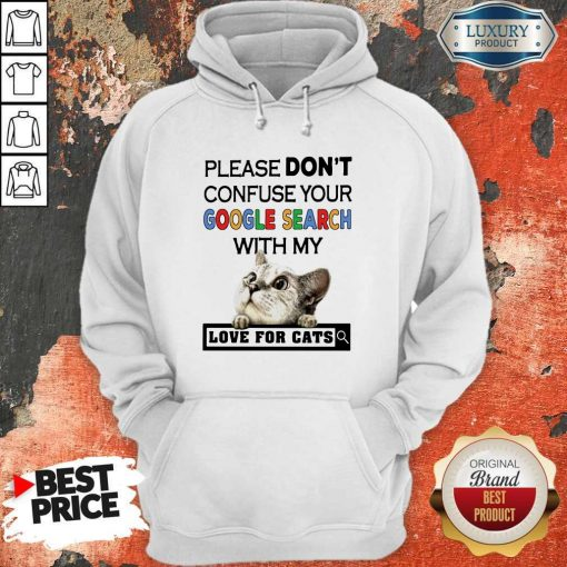 Please Don't Confuse Your Google Search With My Love For Cats Hoodie