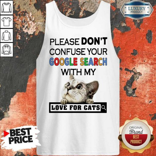 Please Don't Confuse Your Google Search With My Love For Cats Tank Top