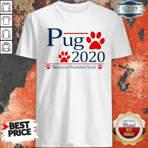 Pug 2020 Because Humans Suck Shirt