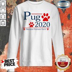 Pug 2020 Because Humans Suck Sweatshirt