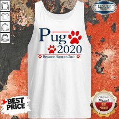 Pug 2020 Because Humans Suck Tank TopPug 2020 Because Humans Suck Tank Top