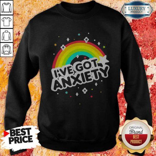 Rainbow I've Got Anxiety Sweatshirt
